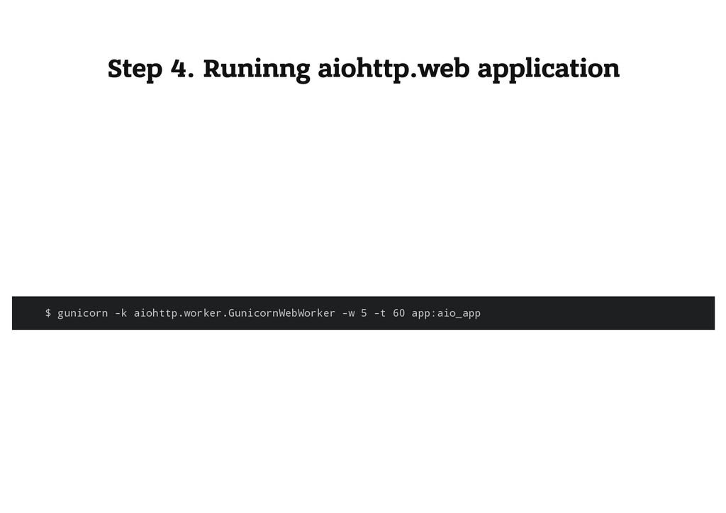 Step 4. Runinng aiohttp.web application $ g u n...