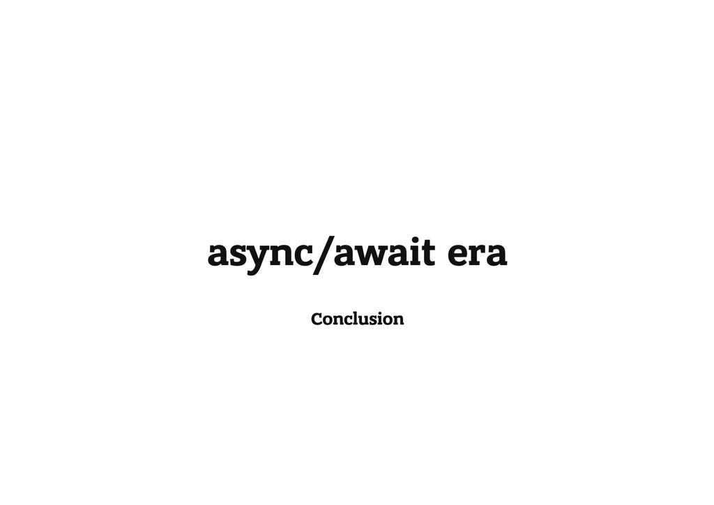 async/await era Conclusion