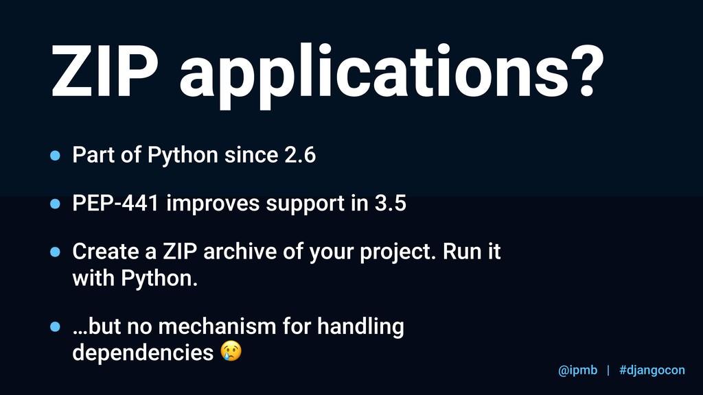 @ipmb | #djangocon ZIP applications? Part of Py...