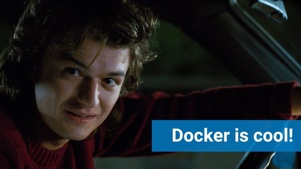 Docker is cool!