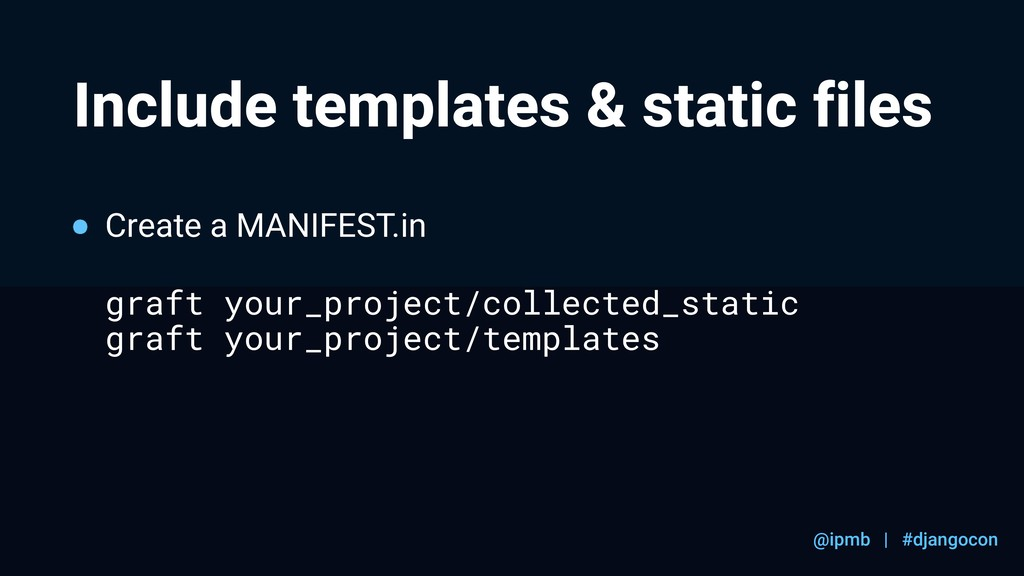 @ipmb | #djangocon Include templates & static f...