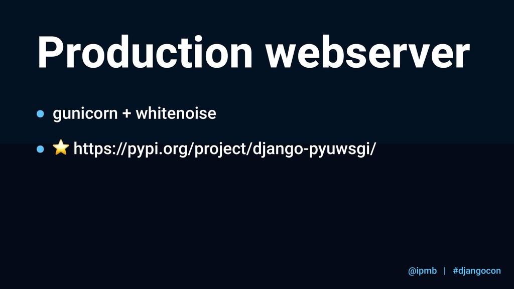 @ipmb | #djangocon Production webserver gunicor...