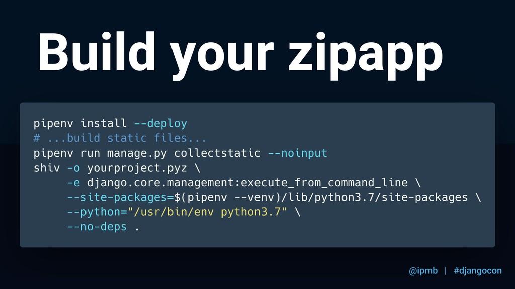 @ipmb | #djangocon Build your zipapp