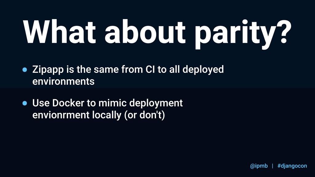 @ipmb | #djangocon What about parity? Zipapp is...
