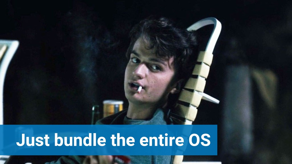 Just bundle the entire OS