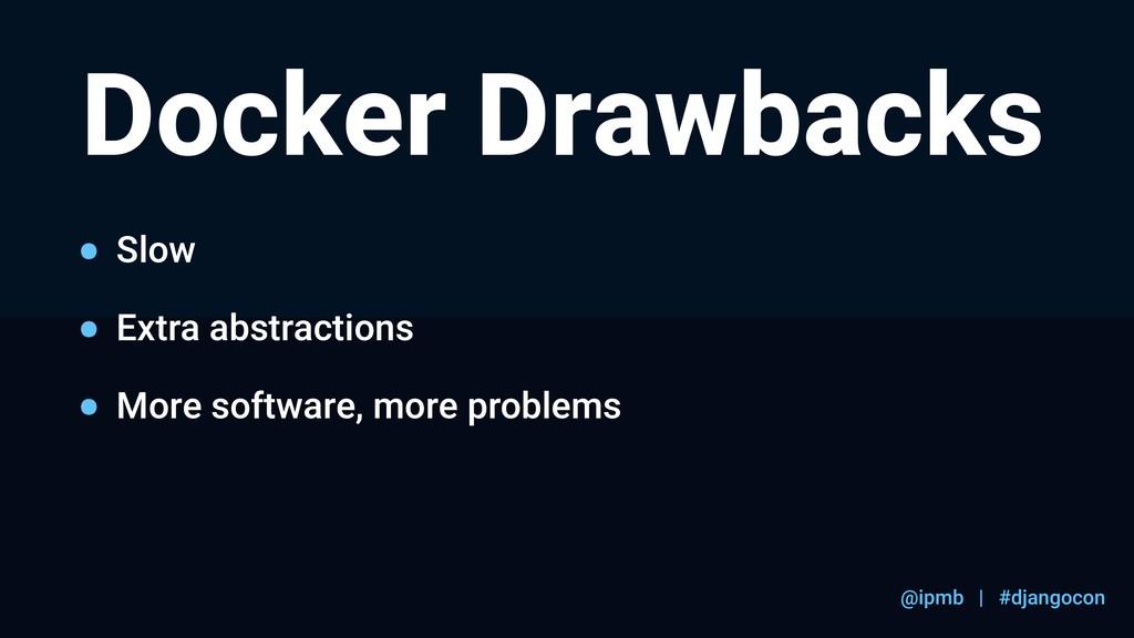 @ipmb | #djangocon Docker Drawbacks Slow Extra ...