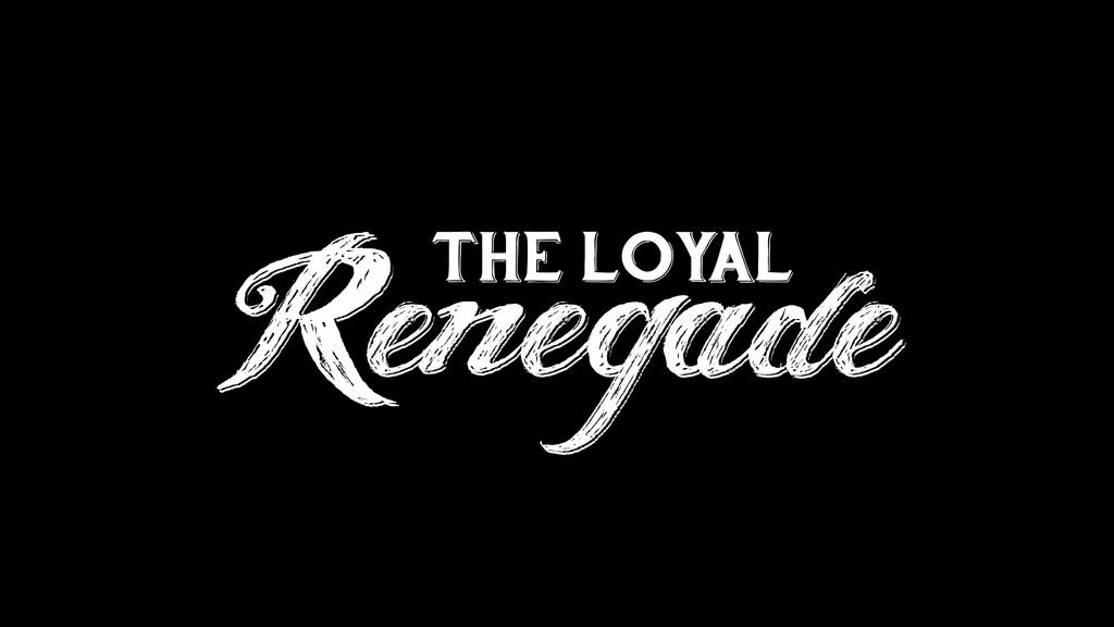 Renegade Renegade THE LOYAL