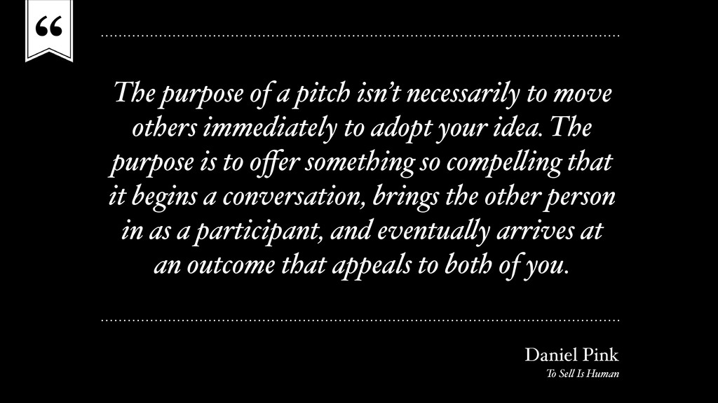 """"""" The purpose of a pitch isn't necessarily to m..."""