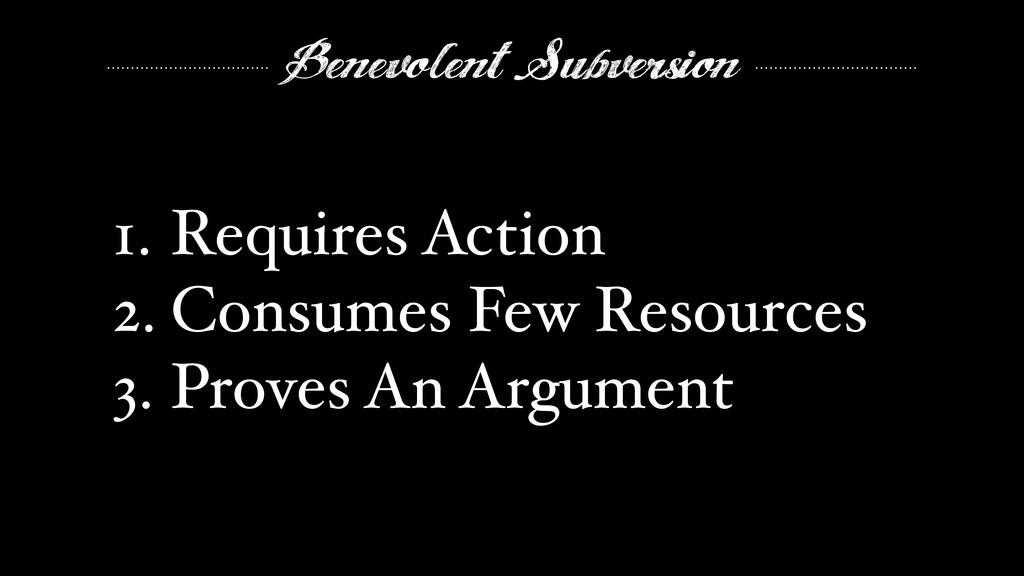 "Benevolent Subversion 1. Requires Action"" 2. Co..."