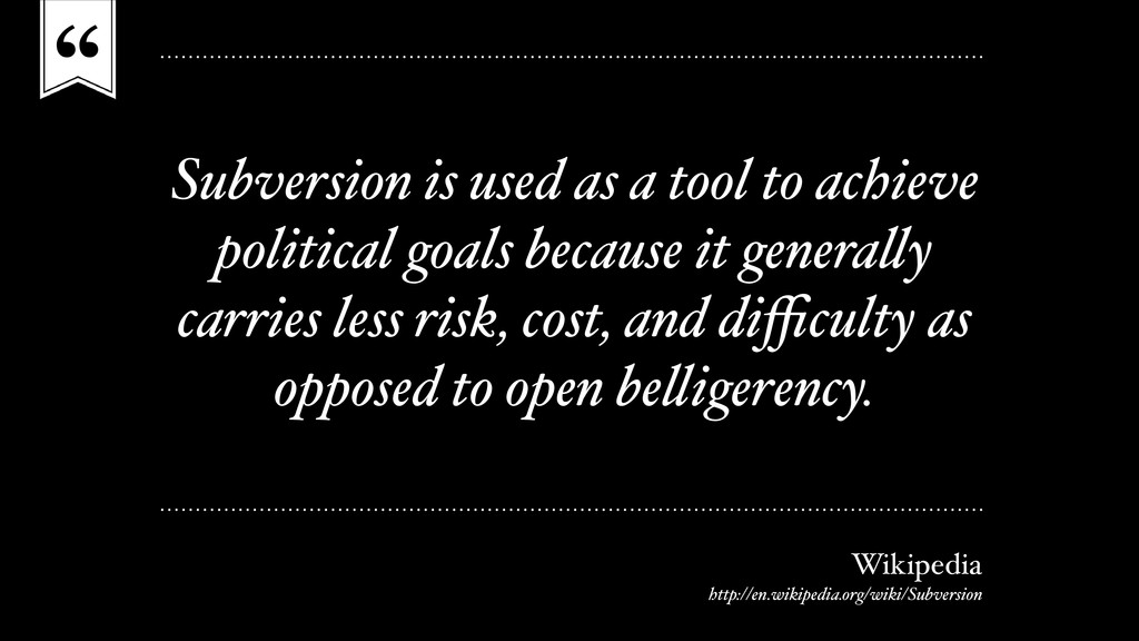 """"""" Subversion is used as a tool to achieve polit..."""
