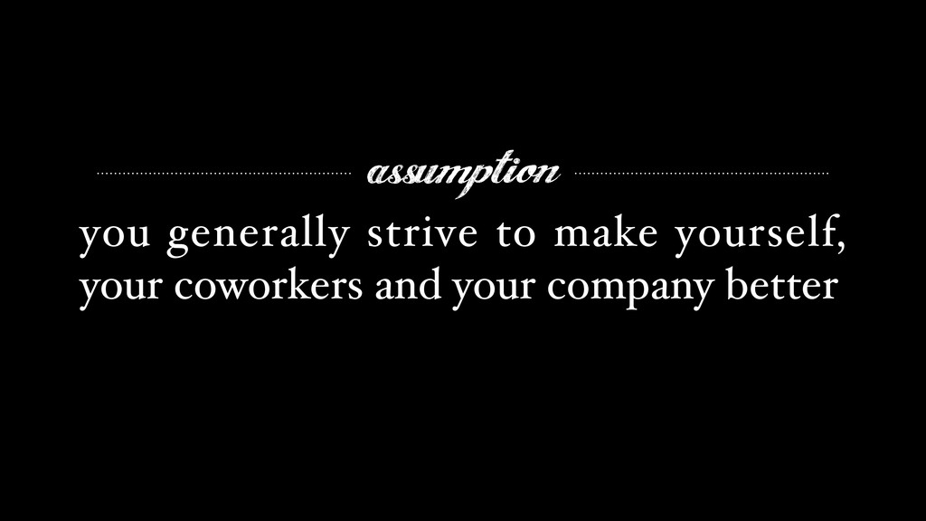 assumption you generally strive to make yoursel...