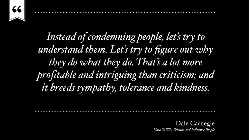 """"""" Instead of condemning people, let's try to un..."""