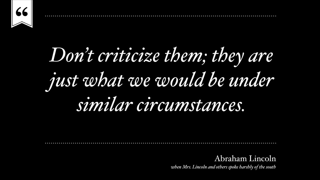""""""" Don't criticize them; they are just what we w..."""