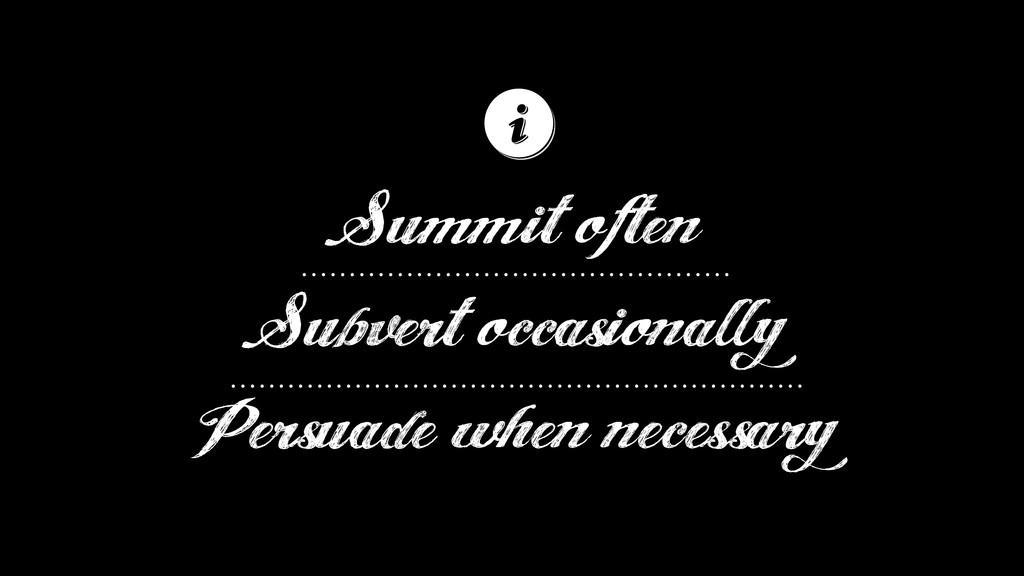 Summit often Subvert occasionally Persuade when...