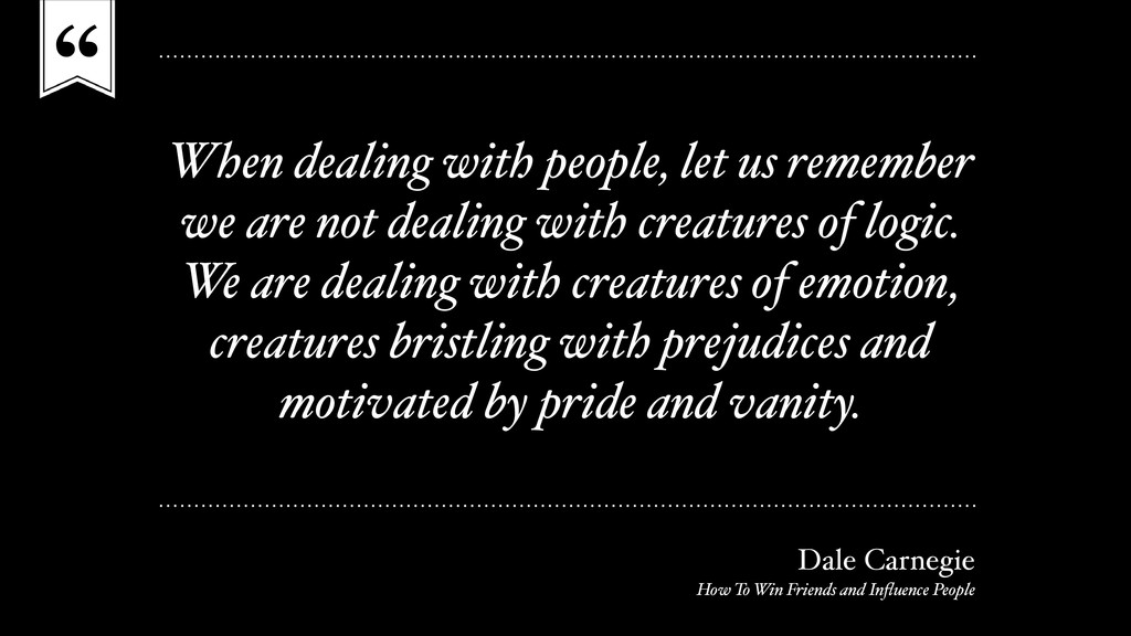 """"""" When dealing with people, let us remember we ..."""