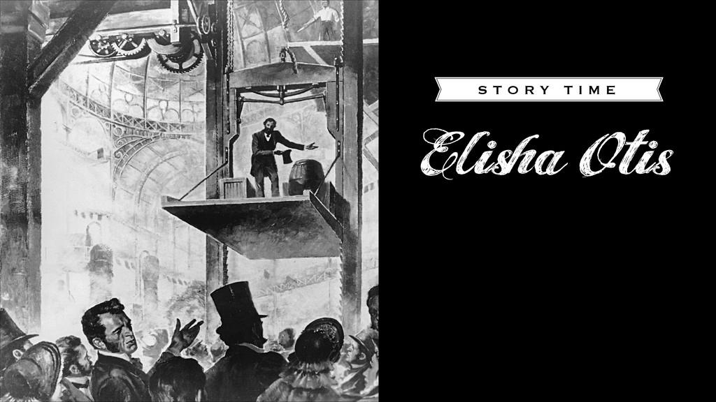 Elisha Otis S T O R Y T I M E
