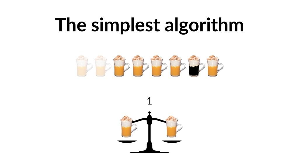 The simplest algorithm 1