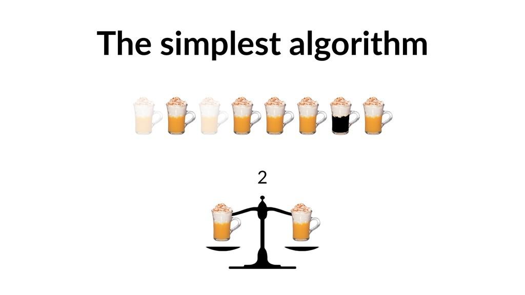 The simplest algorithm 2