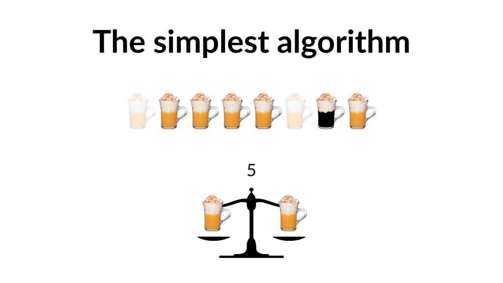 The simplest algorithm 5