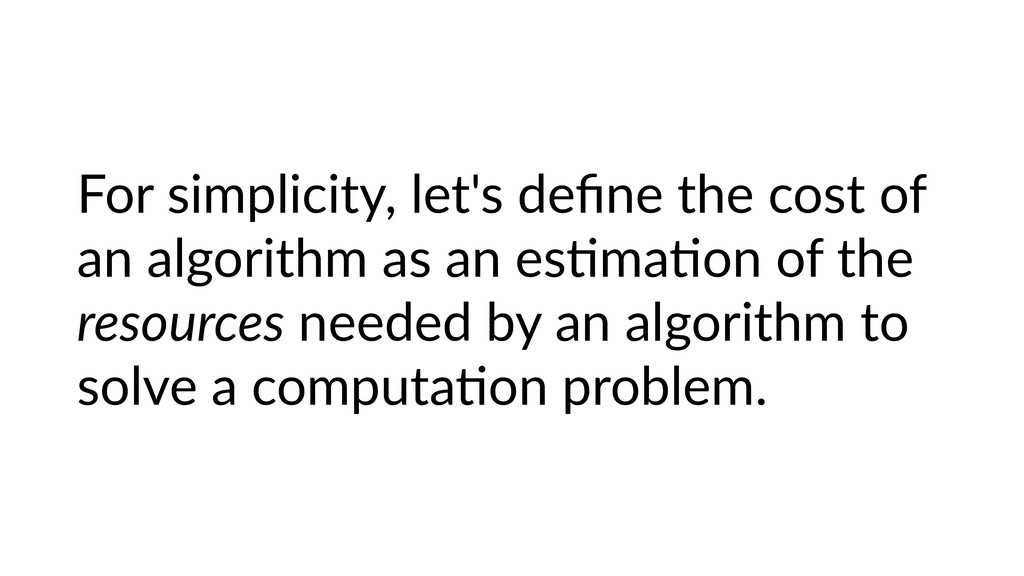 For simplicity, let's define the cost of an algo...
