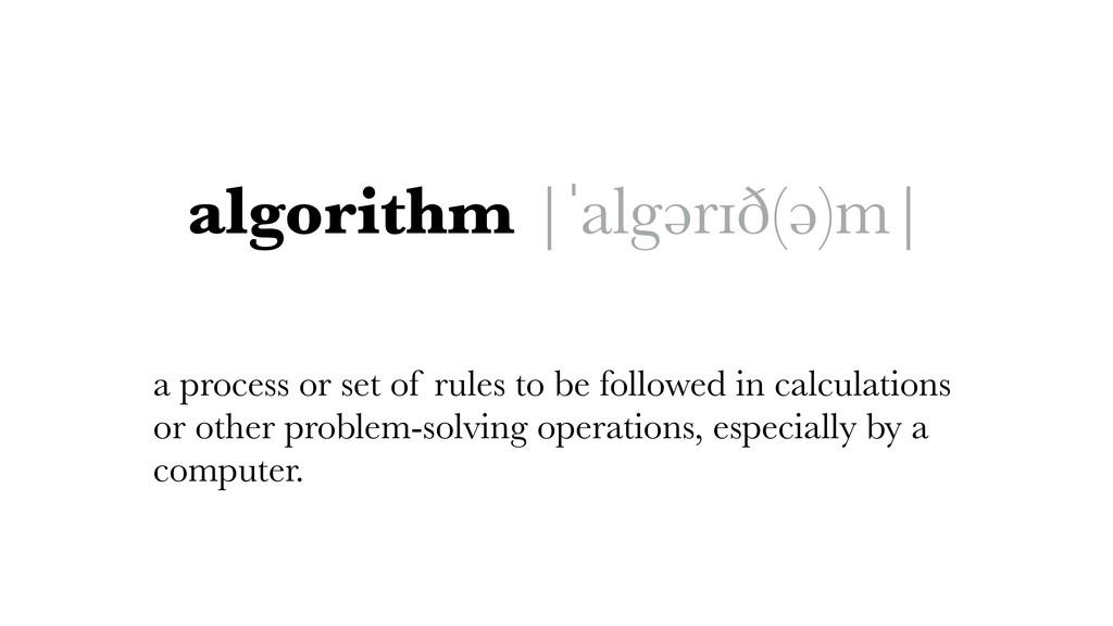 algorithm |ˈalgərɪð(ə)m| a process or set of ru...