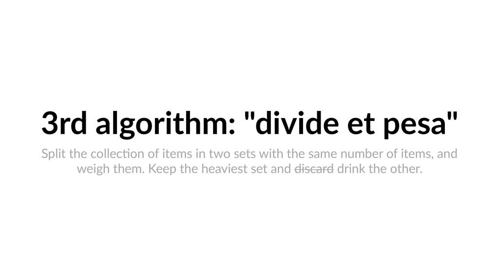"""3rd algorithm: """"divide et pesa"""" Split the colle..."""