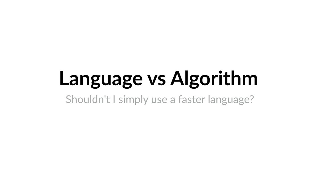 Language vs Algorithm Shouldn't I simply use a ...