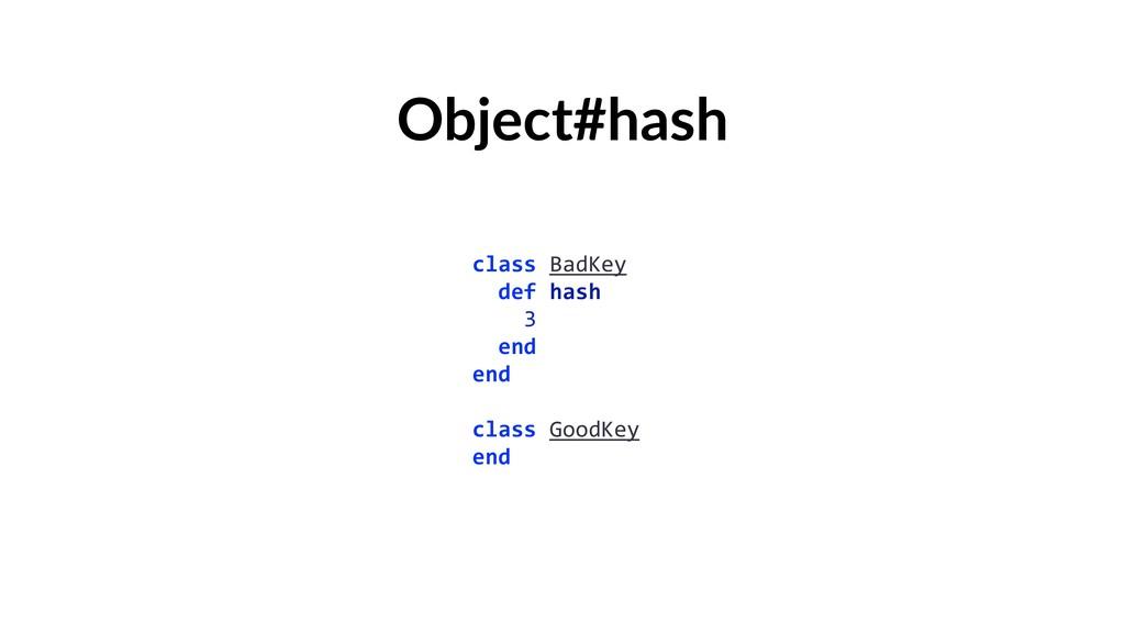 Object#hash class BadKey def hash 3 end end cla...
