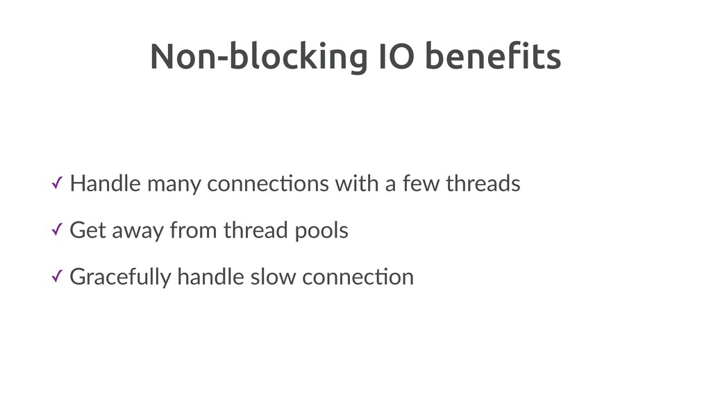 Non-blocking IO benefits ✓ Handle many connecBon...
