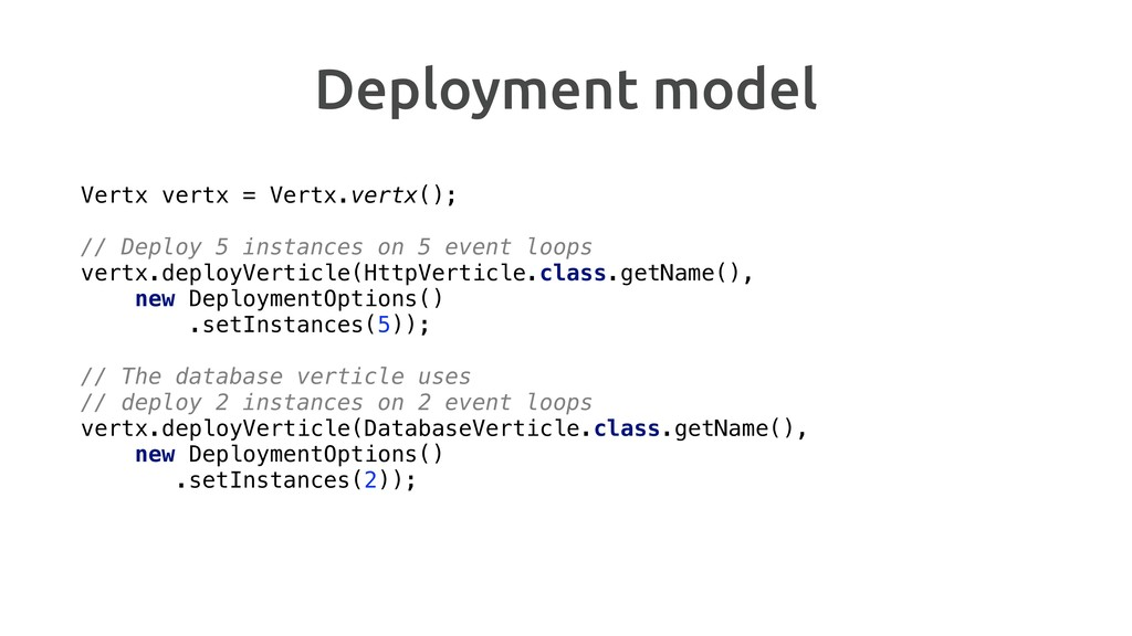 Deployment model Vertx vertx = Vertx.vertx(); /...