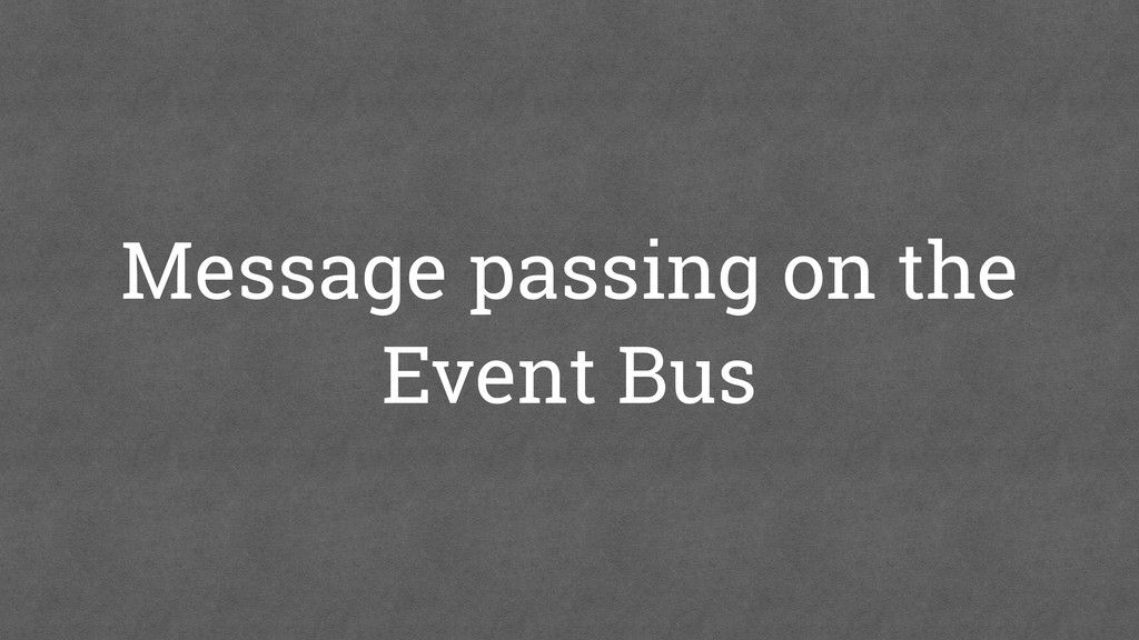 Message passing on the Event Bus