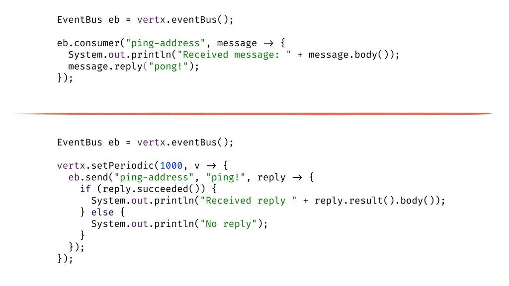"""EventBus eb = vertx.eventBus(); eb.consumer(""""pi..."""