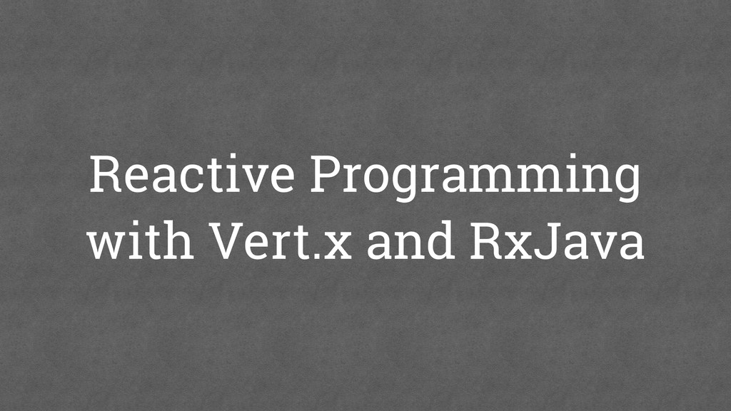 Reactive Programming with Vert.x and RxJava