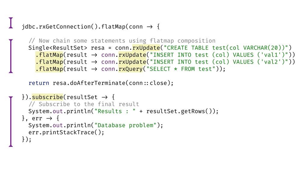 jdbc.rxGetConnection().flatMap(conn !-> { !// N...