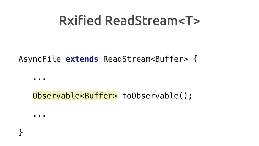 Rxified ReadStream<T> AsyncFile extends ReadStre...