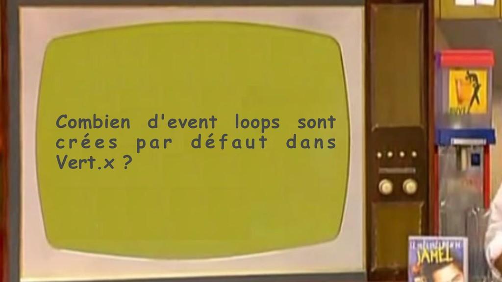 Combien d'event loops sont c r é e s p a r d é ...