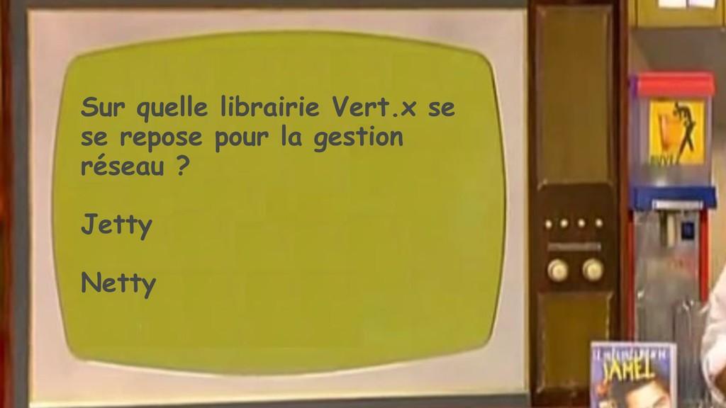 Sur quelle librairie Vert.x se se repose pour l...