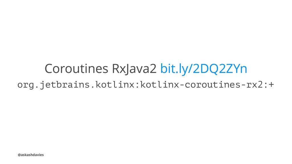 Coroutines RxJava2 bit.ly/2DQ2ZYn org.jetbrains...