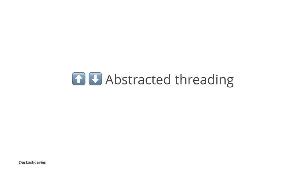 ⬆ ⬇ Abstracted threading @askashdavies