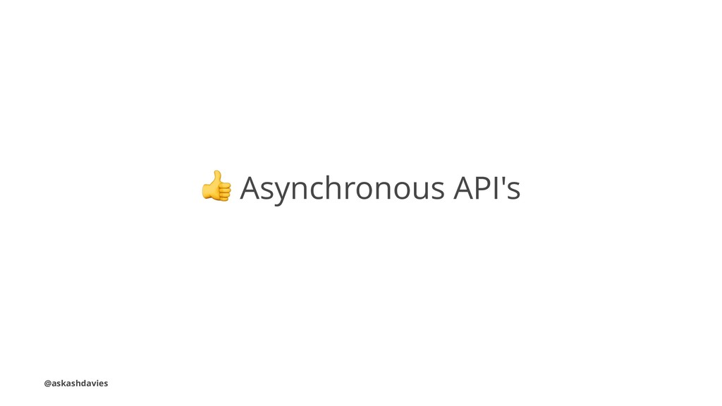 ! Asynchronous API's @askashdavies