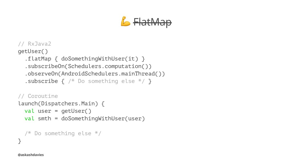! FlatMap // RxJava2 getUser() .flatMap { doSom...