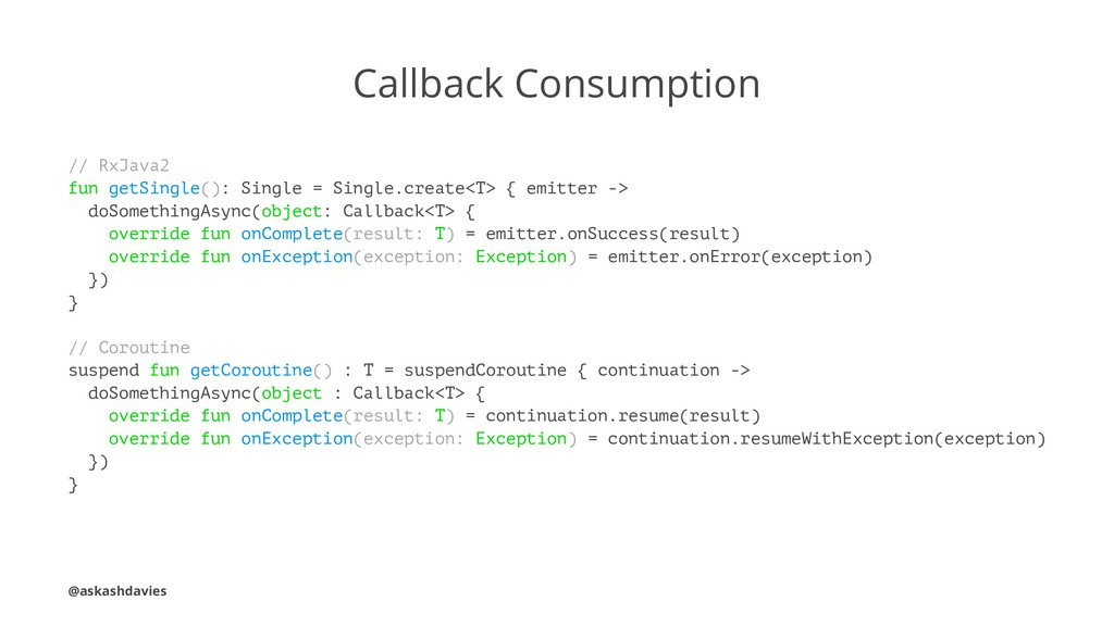 Callback Consumption // RxJava2 fun getSingle()...