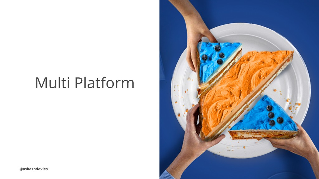 Multi Platform @askashdavies