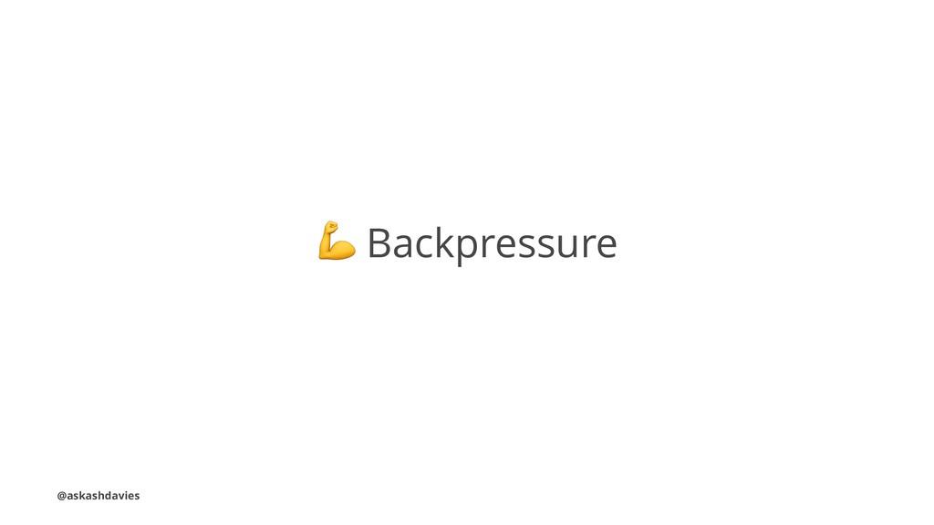 ! Backpressure @askashdavies