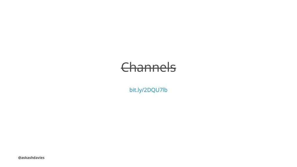 Channels bit.ly/2DQU7lb @askashdavies