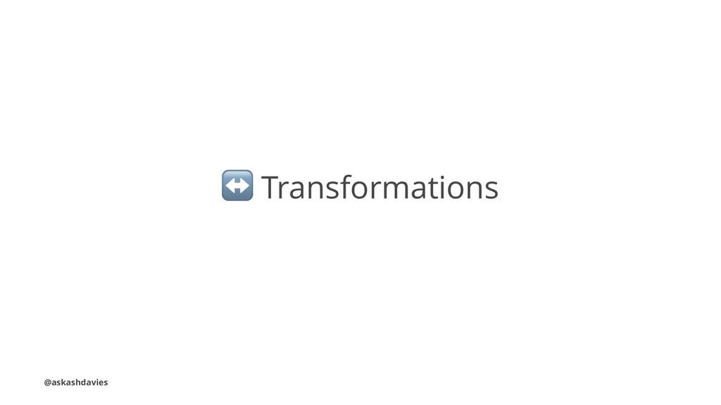 ↔ Transformations @askashdavies