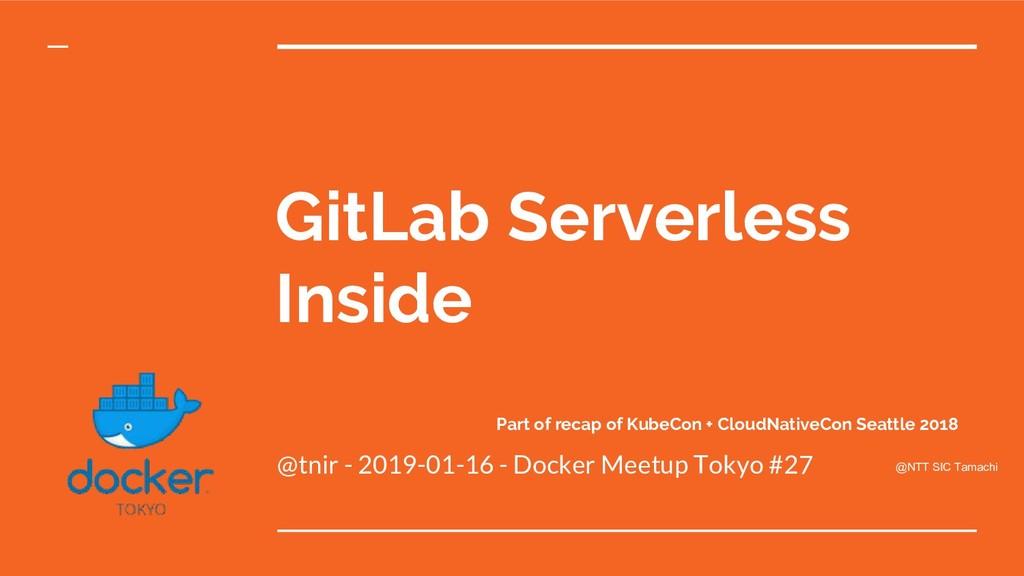 GitLab Serverless Inside @tnir - 2019-01-16 - D...