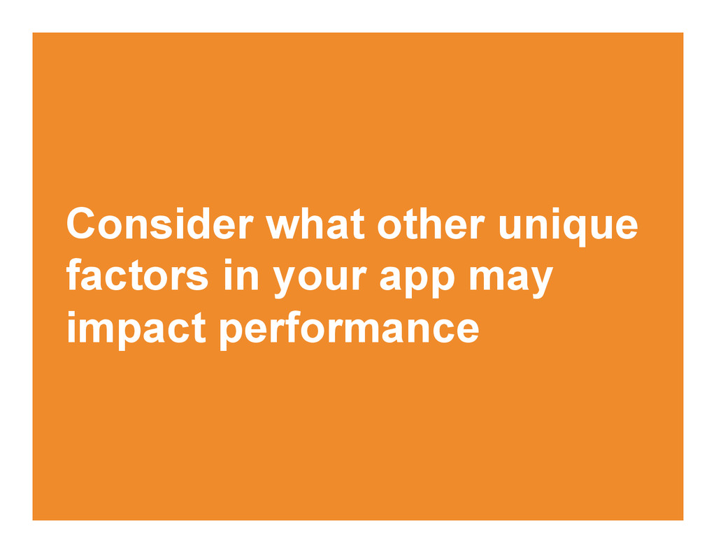 Consider what other unique factors in your app ...