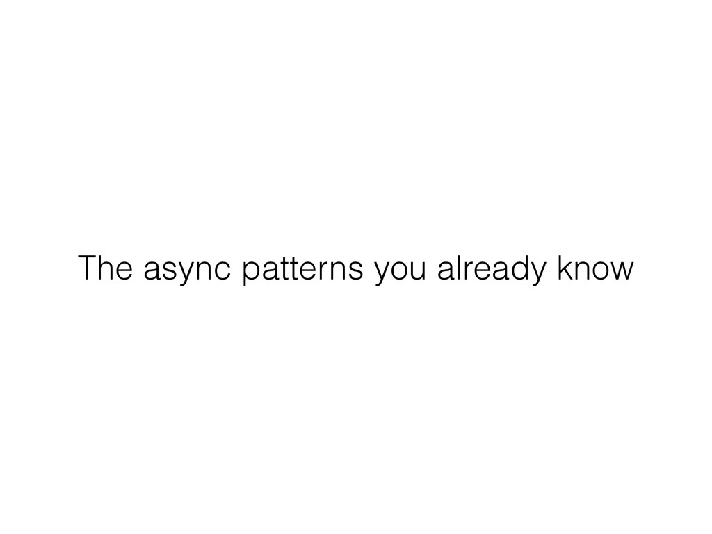 The async patterns you already know