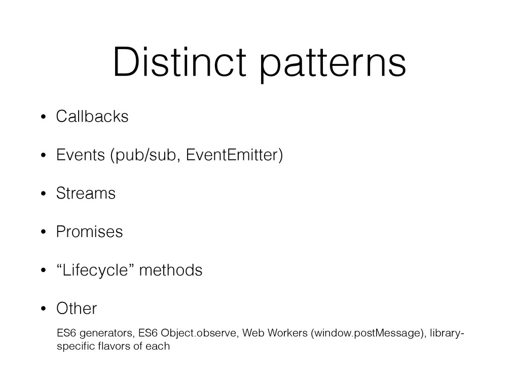 Distinct patterns • Callbacks • Events (pub/sub...